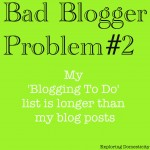 Bad blogger: to Dos longer than blog posts