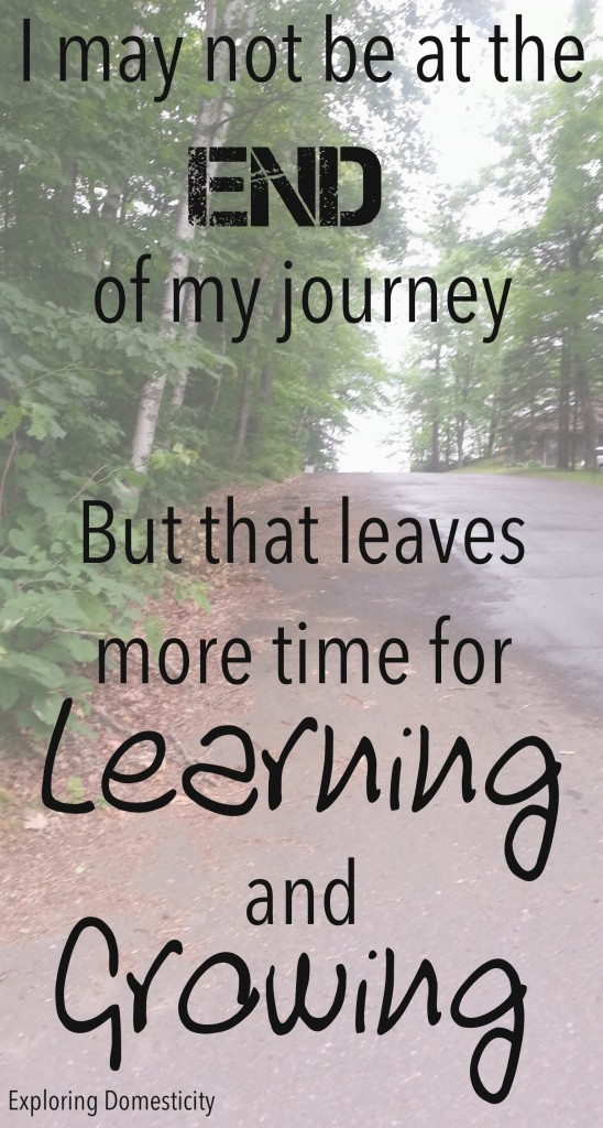 Motivational quote: I may not be at the end of my journey but that leaves more time for learning and growing