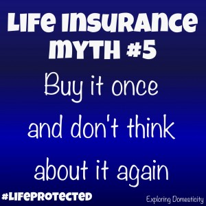 SBLI life insurance myth #5: buy it once and don't think about it again