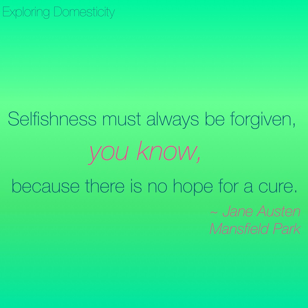 Jane Austen Words of Wisdom: selfishness {a page full of Jane Austen Quotes}