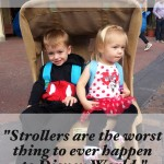 """To the girl who said, """"strollers are the worst thing to ever happen to Disney World"""""""