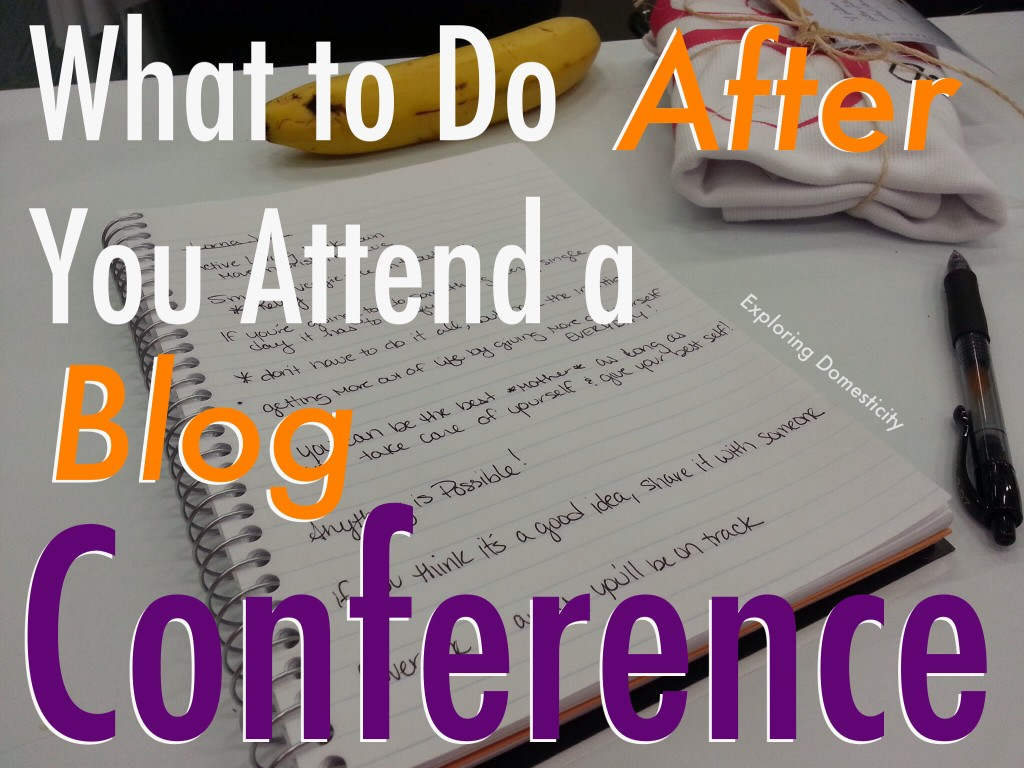 What to Do After You Attend a Blog Conference