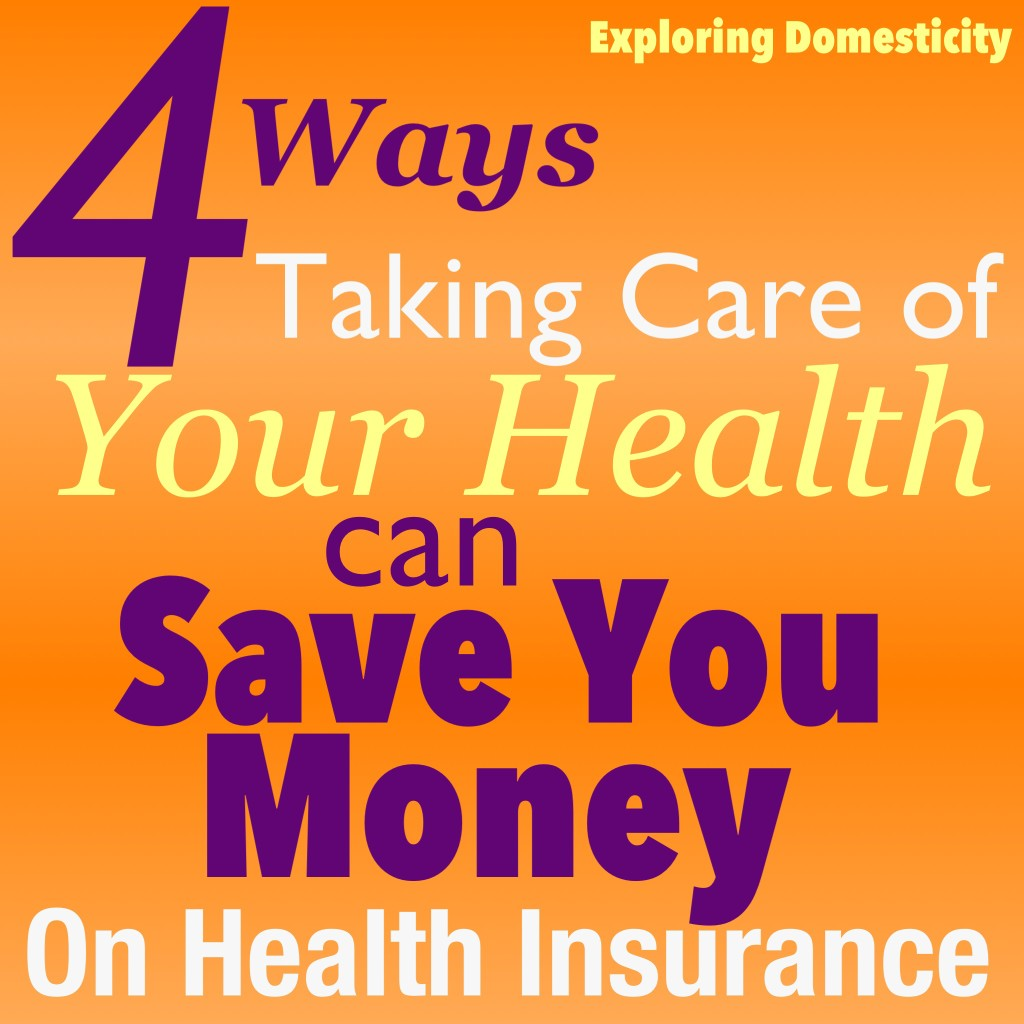 4 Ways Taking Care of Your Health can Save You Money in Health Insurance