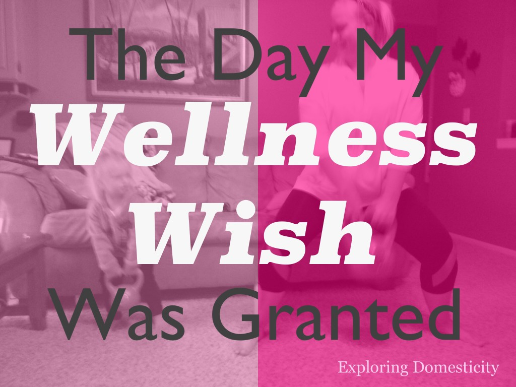 The day my wellness wish was granted
