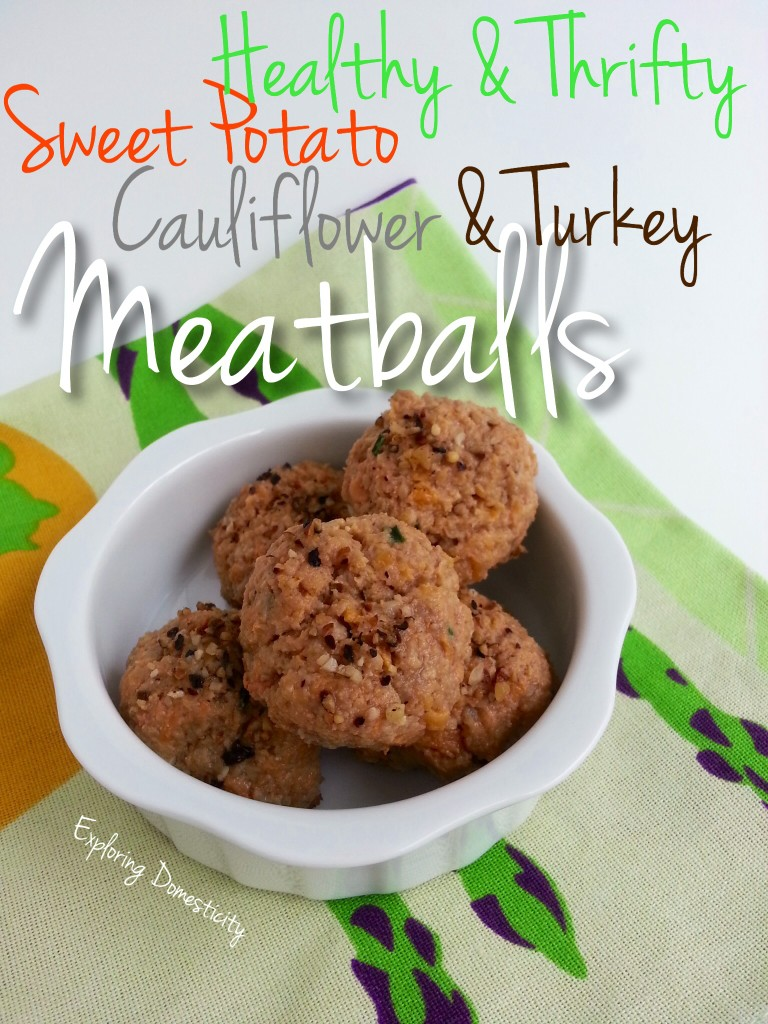 Healthy & Thrifty Sweet Potato, Cauliflower & Turkey Meatballs