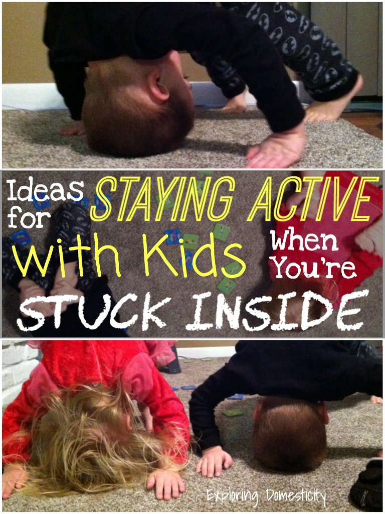 Ideas for Staying Active With Kids When You're Stuck Inside