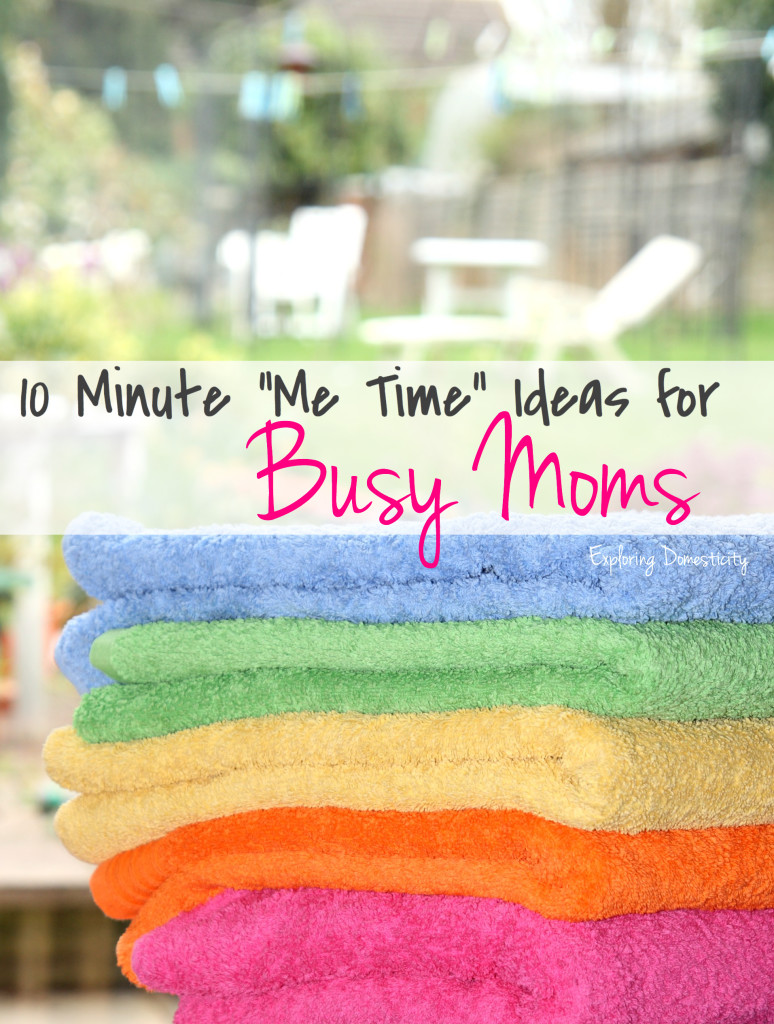 "10 Minute ""Me Time"" Ideas for Busy Moms"