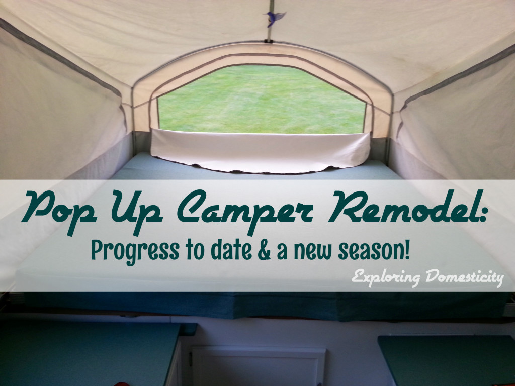 Pop Up Camper Remodel: Progress to date and a new season