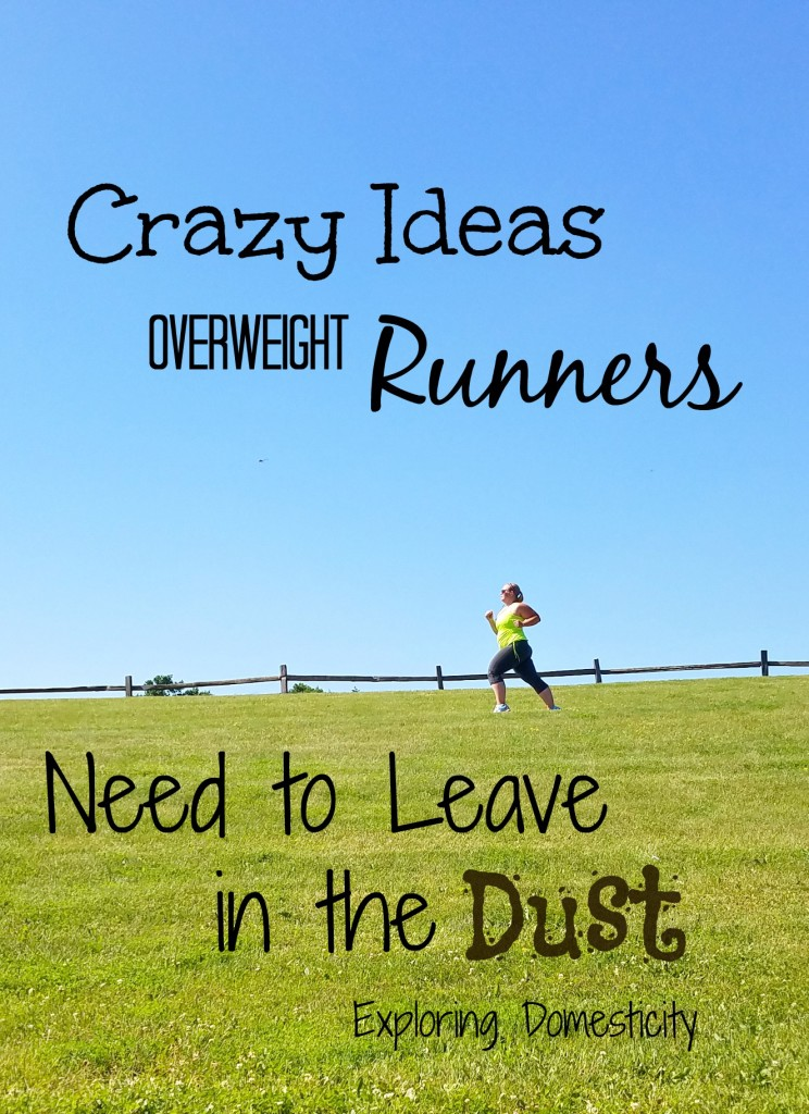 Crazy Ideas Overweight Runners Need to Leave in the Dust