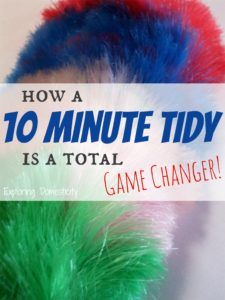 How a 10 Minute Tidy is a Total Game Changer!