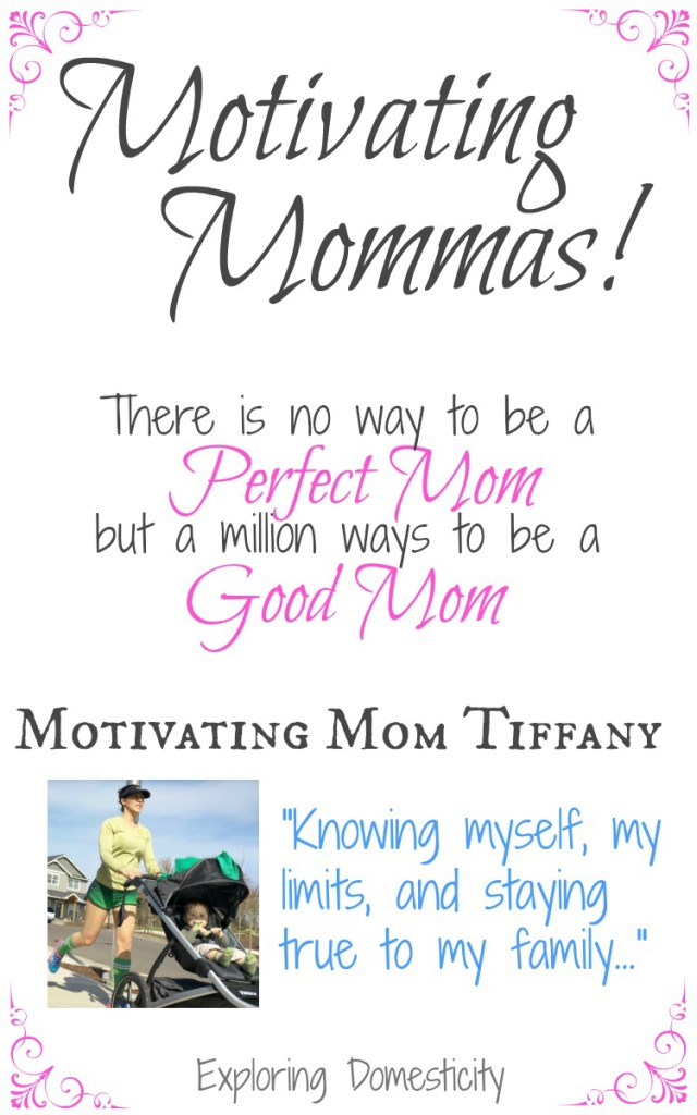 "Motivating Mom Tiffany, ""Knowing myself, my limits, and staying true to my family."""