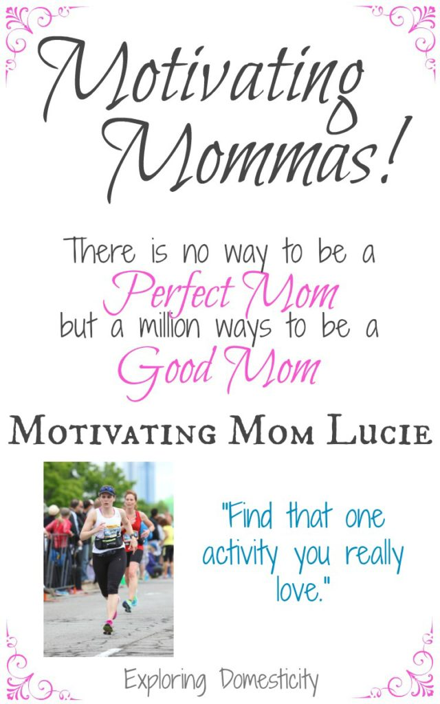 Motivating Mom Lucie - Find that one activity you really love.