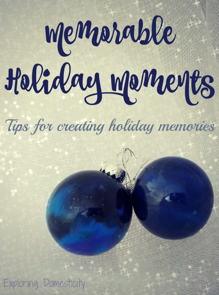Memorable Holiday Moments - tips for creating holiday memories with your family